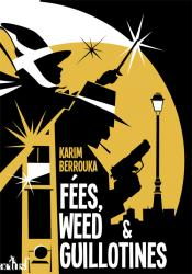 Fées, weed et guillotines : petite fantasie pleine d'urbanité de Karim BERROUKA