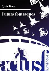Futurs foutraques de Sylvie DENIS