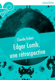 Edgar Lomb, une rétrospective de Claude ECKEN