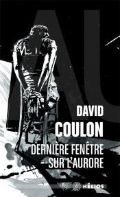 Dernière fenêtre sur l'aurore de David COULON