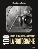100 id�es qui ont transform� la photographie de Mary WARNER MARIEN (SEUIL)