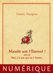 Maudit soit l'Éternel suivi de Dieu n'a pas que ça à foutre de Thierry MARIGNAC
