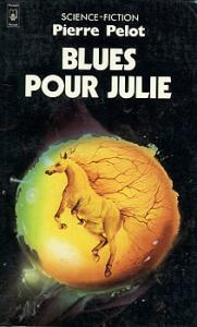 Blues pour Julie de Pierre PELOT (Pocket SF)