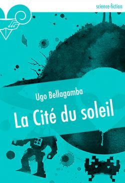 La Cité du soleil de Ugo  BELLAGAMBA