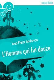L'Homme qui fut douze de Jean-Pierre ANDREVON