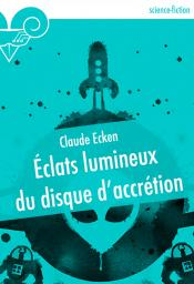 Eclats lumineux du disque d'accrétion de Claude ECKEN