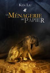La Ménagerie de papier de Ken LIU