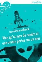 Rien qu'un peu de cendre et une ombre portée sur un mur de Jean-Pierre ANDREVON