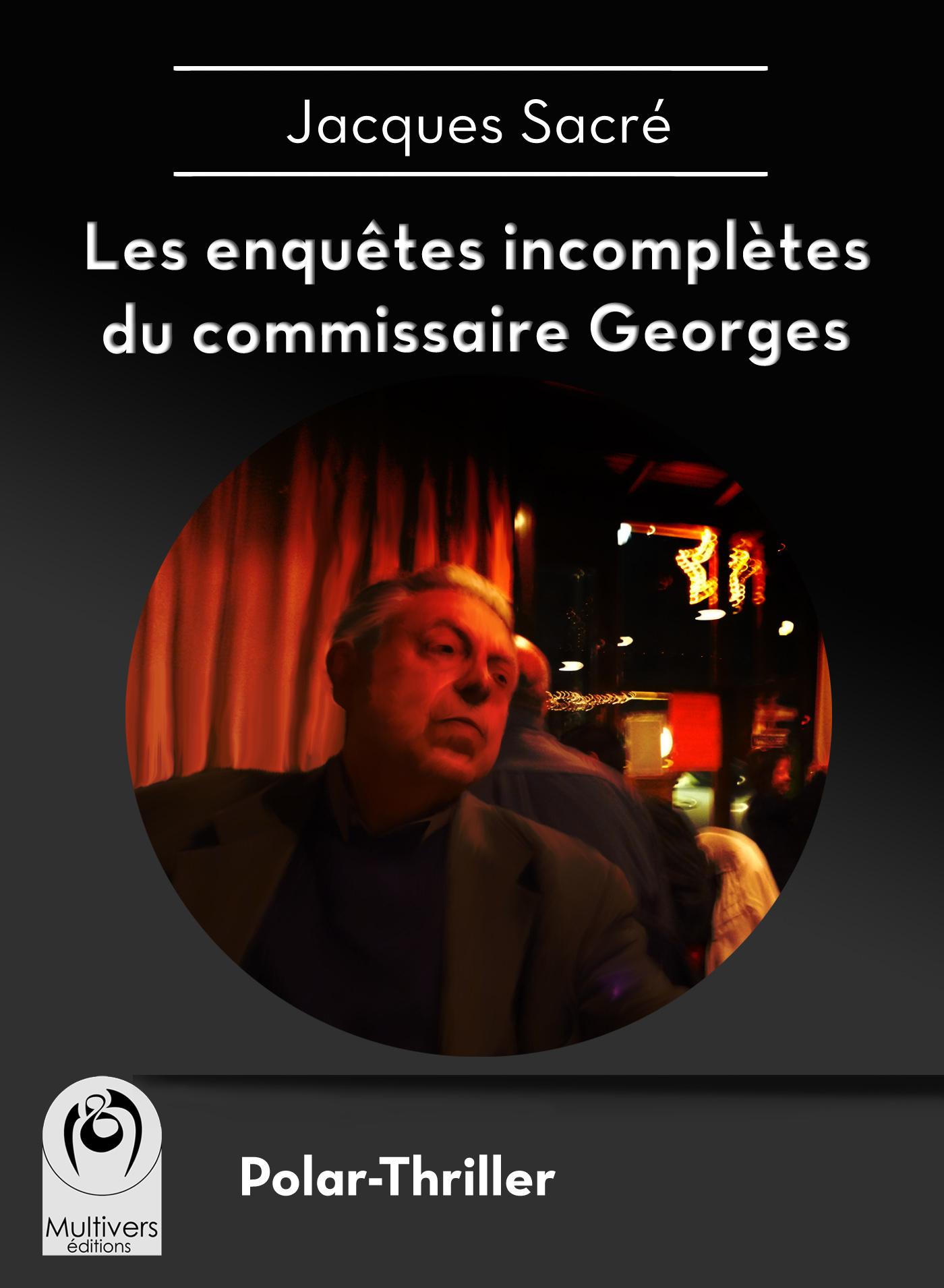 Les enquêtes incomplètes du commissaire Georges