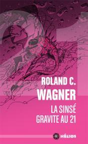 La Sinsé gravite au 21 de Roland C. WAGNER