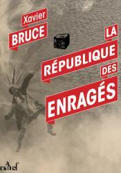 La République des Enragés de Xavier  BRUCE