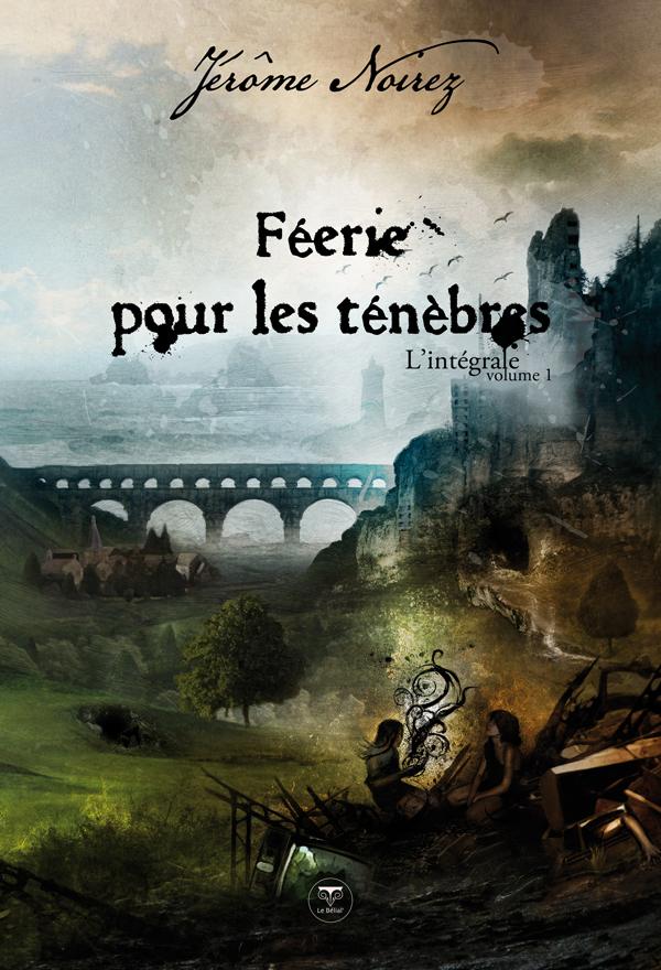 Féerie pour les ténèbres, l'intégrale - 1 de Jérôme Noirez (Le Bélial')