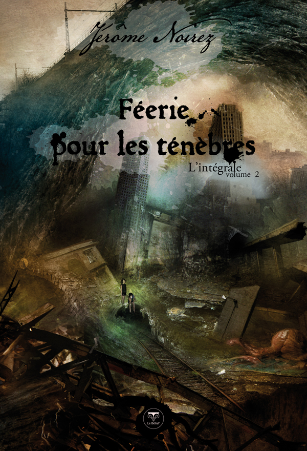 Féerie pour les ténèbres, l'intégrale - 2 de Jérôme Noirez (Le Bélial')