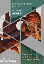 Le gnome qui voulut être fée de Audrey  ALWETT