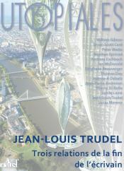 Trois relations de la fin de l'écrivain de Jean-Louis  TRUDEL