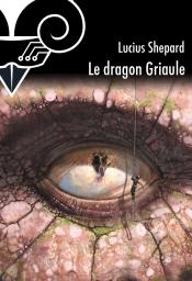 Le Dragon Griaule de Lucius SHEPARD