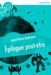 Épilogue peut-être de Jean-Pierre ANDREVON