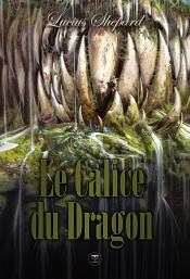 Le Calice du Dragon de Lucius SHEPARD