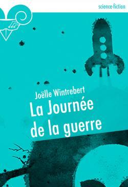 La Journée de la guerre de Joëlle WINTREBERT