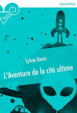 L'Aventure de la cité ultime de Sylvie DENIS