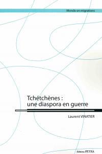 Tchétchènes : une diaspora en guerre de Laurent VINATIER (Monde en migrations)