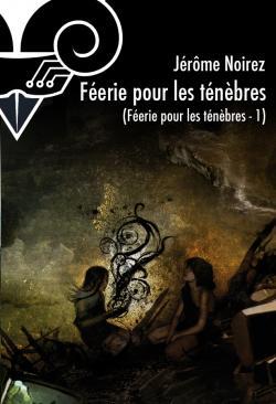 Féérie pour les ténèbres de Jérôme  NOIREZ