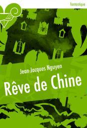 Rêve de Chine de Jean-Jacques NGUYEN