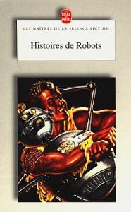 Histoires de robots de Isaac ASIMOV, James BLISH, Ray BRADBURY, Peter PHILLIPS, Lester DEL REY, Robert SILVERBERG (Les Maîtres de la science-fiction)