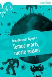 Temps morts, morte saison de Jean-Jacques NGUYEN