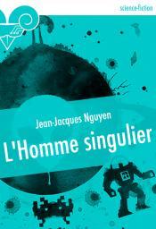 L'Homme singulier de Jean-Jacques NGUYEN