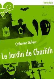 Le Jardin de Charlith de Catherine DUFOUR