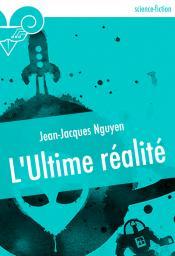L'Ultime réalité de Jean-Jacques NGUYEN