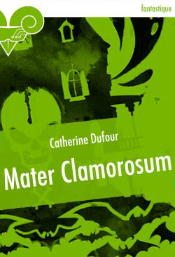 Mater Clamorosum de Catherine DUFOUR