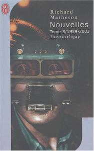 Nouvelles, tome 3 / 1959-2003 de Richard Christian MATHESON, Richard MATHESON, Robert LOUIT (J'ai Lu Fantastique)