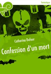 Confession d'un mort de Catherine DUFOUR