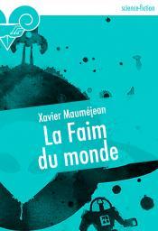 La Faim du monde de Xavier MAUMÉJEAN