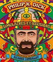 Philip K. Dick, simulacres et illusions + goodies de Richard COMBALLOT, Philip K. DICK