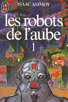 Les Robots de l'aube d'Isaac Asimov j'ai lu