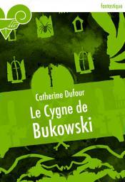 Le Cygne de Bukowski de Catherine DUFOUR