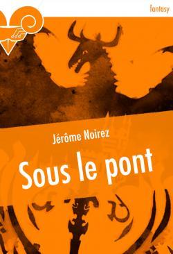 Sous le pont de Jérôme NOIREZ