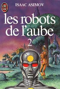 Les Robots de l'aube - 2 de Isaac ASIMOV (J'ai Lu SF)