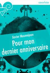 Pour mon dernier anniversaire de Xavier MAUMÉJEAN