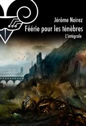Féérie pour les ténèbres, l'intégrale de Jérôme  NOIREZ