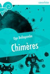 Chimères de Ugo  BELLAGAMBA