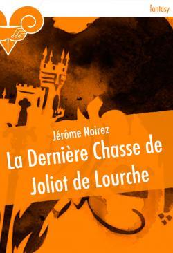 La Dernière Chasse de Joliot de Lourche de Jérôme NOIREZ