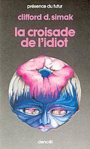 La Croisade de l'idiot de Clifford Donald SIMAK (Présence du futur)