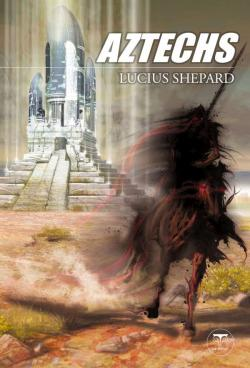 Aztechs de Lucius SHEPARD