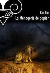 La Ménagerie de papier de Ken LIU & Pierre-Paul DURASTANTI