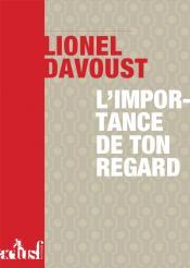 L'Importance de ton regard de Lionel DAVOUST