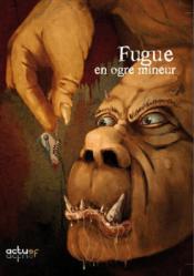 Fugue en Ogre Mineur de Jeanne-A  DEBATS, Stéphanie GAILLARD, Ida MARS, Audrey GUILLOTTE, Justine NIOGRET